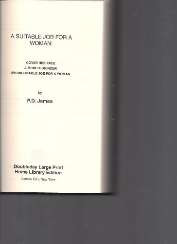 A Suitable Job for a Woman: Cover her Face, A Mind to Murder, & An Unsuitable Job for A Woman. Lost Classics Omnibus