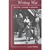 Writing War : Fiction, Gender, and Memory, Hanley, Lynne, 0870237381