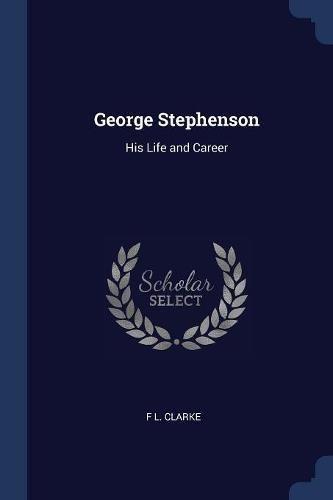 George Stephenson: His Life and Career pdf epub