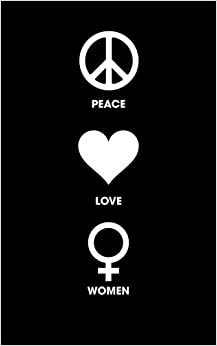 Peace Love Women: 120 Page, 5x8, Lined Journal Notebook Blank Book