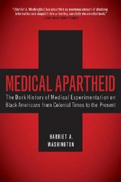 Harriet A. Washington: Medical Apartheid : The Dark History of Medical Experimentation on Black Americans from Colonial Times to the Present (Paperback); 2008 Edition