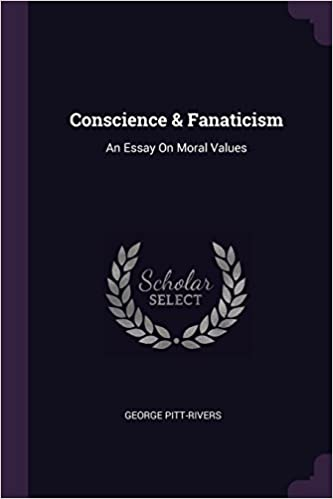 conscience  fanaticism an essay on moral values george pitt  conscience  fanaticism an essay on moral values paperback  february