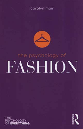 The Psychology of Fashion (The Psychology of Everything)
