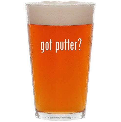 got putter? - 16oz Pint Beer Glass