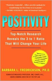 Positivity: Top-Notch Research Reveals the 3 to 1 Ratio That Will Change Your Life by Barbara Fredrickson