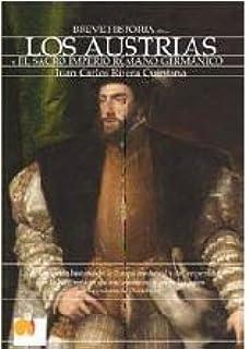 Breve historia de los Austrias: La apasionante historia del Imperio español bajo la dinastía de