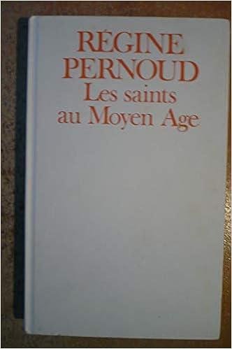 Amazon Fr Les Saints Au Moyen Age La Saintete D Hier Est Elle Pour Aujourd Hui Pernoud Regine Livres