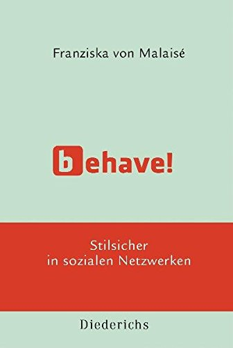 Behave!: Stilsicher in sozialen Netzwerken