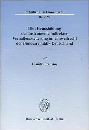 Book Die Herausbildung der Instrumente indirekter Verhaltenssteuerung im Umweltrecht der Bundesrepublik Deutschland.