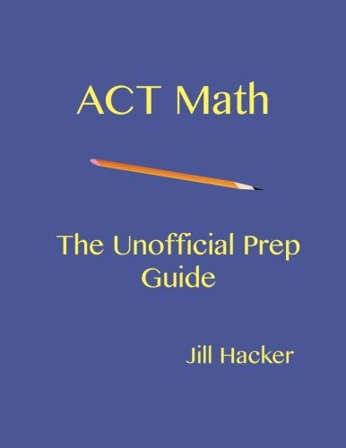 ACT Math: The Unofficial Prep Guide