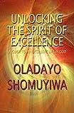 Unlocking the Spirit of Excellence, Oladayo Shomuyiwa, 1448978262
