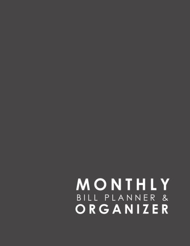 Read Online Monthly Bill Planner & Organizer: Bill Pay Tracker, Household Bill Payer Planner, Budgeting Worksheets, Monthly Personal Organizer For Bills, Minimalist Grey Cover (Volume 17) ebook