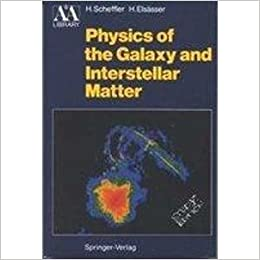 Physics of the Galaxy and Interstellar Matter (Astronomy amp: Astrophysics Library)