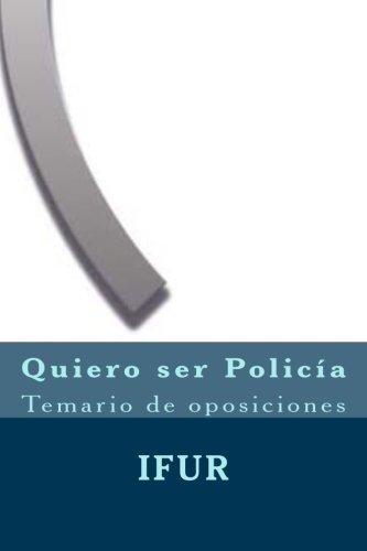 Quiero ser Policia: Temario de oposiciones (Spanish Edition)