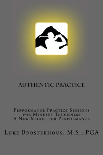 Authentic Practice: Performance Practice Sessions for Mindset Toughness