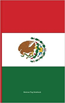 Mexican Flag Notebook: College Ruled Writer's Notebook for School, the Office, or Home! (5 x 8 inches, 78 pages)