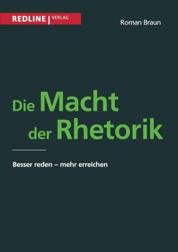 Die Macht der Rhetorik: Besser Reden - Mehr Erreichen Taschenbuch – 16. Februar 2007 Roman Braun Redline 3868814973 Briefe