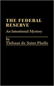 Book The Federal Reserve System: An Intentional Mystery