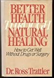 Better Health Through Natural Healing, Ross Trattler, 0070651728