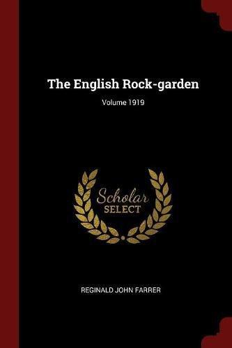 The English Rock-garden; Volume 1919