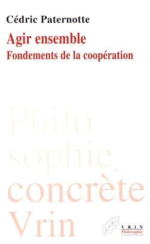Agir Ensemble: Fondements De La Cooperation (Philosophie Concrete) (French Edition)