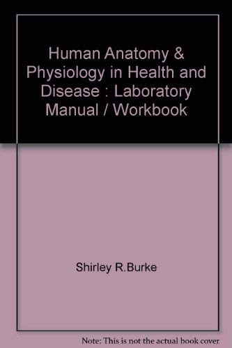 Human Anatomy and Physiology in Health and Disease: Laboratory Manual/Workbook
