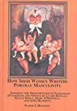 How Irish Women Writers Portray Masculinity : Exposing the Presumptions of Patriarchy, Houston, Nainsi J., 0773455582