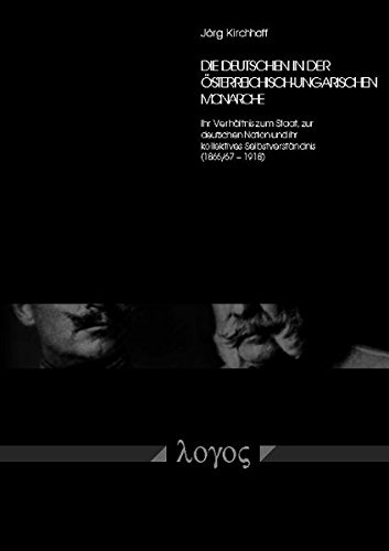 Die Deutschen in der österreichisch-ungarischen Monarchie - Ihr Verhältnis zum Staat, zur deutschen Nation und ihr kollektives Selbstverständnis (1866/67 - 1918)