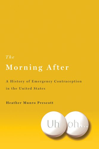 The Morning After: A History of Emergency Contraception in the United States (Critical Issues in Health and Medicine)