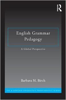 Book English Grammar Pedagogy: A Global Perspective (ESL & Applied Linguistics Professional Series) 1st edition by Birch, Barbara M. (2013)
