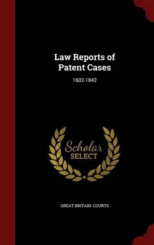 Law Reports of Patent Cases: 1602-1842 PDF