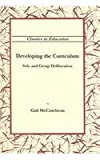 Developing the Curriculum : Solo and Group Deliberation, McCutcheon, Gail, 1891928120