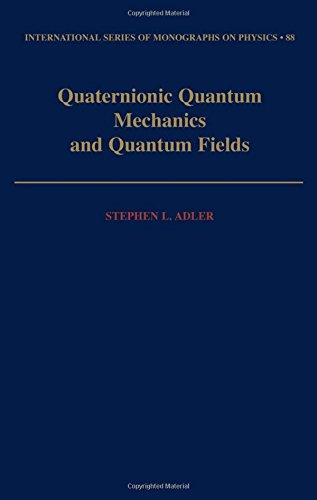 Quaternionic Quantum Mechanics And Quantum Fields (International Series Of Monographs On Physics)