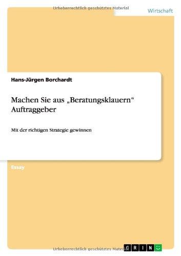 """Read Online Machen Sie aus """"Beratungsklauern"""" Auftraggeber (German Edition) pdf"""