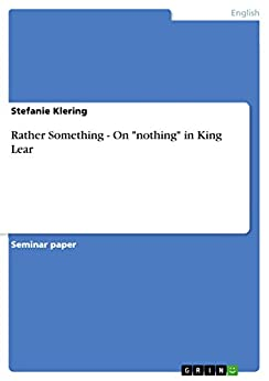 "nothing in king lear It is the ultimate negation, tossed between the old king and his beloved  thou  art nothing,"" the fool tells lear, after the dialogue with cordelia."