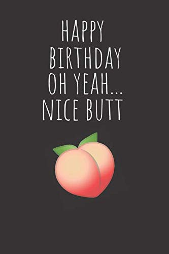 Stationery Nice - Happy Birthday Oh Yeah...Nice Butt: Rude Naughty Birthday/Anniversary Notebook For Her - Funny Blank Book for Girlfriend, Wife, Fiance Partner, Spouse (Unique Alternative to a Greeting Card)