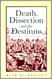 Death, Dissection and the Destitute, Richardson, Ruth, 0226712397