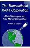 The Transnational Media Corporation : Global Messages and Free Market Competition, Gershon, Richard A., 0805812555