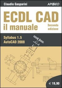 amazon it ecdl cad il manuale claudio gasparini libri rh amazon it manuel autocad 2008 pdf manuale autocad 2008