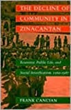 The Decline of Community in Zinacantan, Frank Cancian, 0804723621