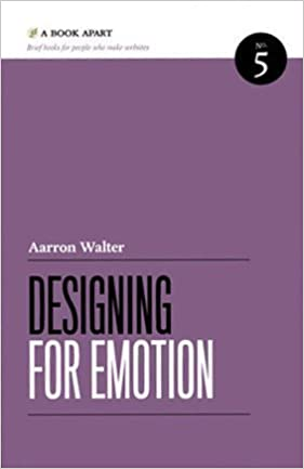 Designing for Emotion: Inspiring guidance for the principles of designing for humans, 2nd Edition 电子书 第1张
