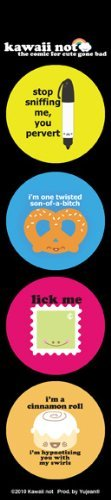 Kawaii Not - Mini Strip#3- 4 Stickers etiqueta - stop sniffing me you pervert; im one twisted son-of-a-bitch; lick me; im a cinnamon roll, im hypnotizing you with my swirls - 1.75 x 8 - Long Lasting for Any Sur