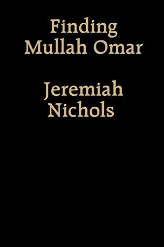 Finding Mullah Omar Jeremiah Nichols