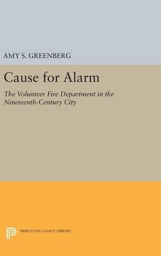 Cause for Alarm – The Volunteer Fire Department in the Nineteenth–Century City