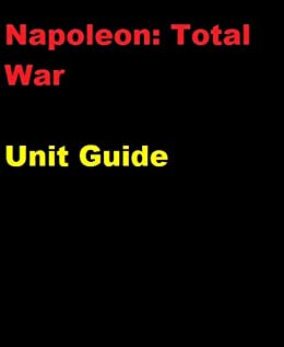 The Unofficial Napoleon: Total War Unit and Battle Strategy Guide by [Curtis, Allan]