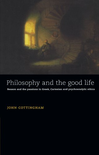 Philosophy and the Good Life: Reason and the Passions in Greek, Cartesian and Psychoanalytic Ethics