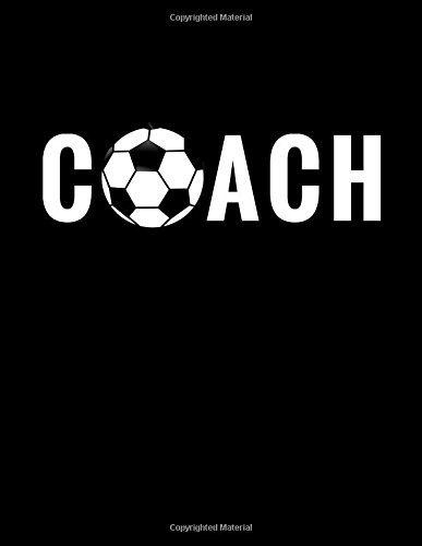 Coach: Soccer Notebook for Coaches, 100 Lined Pages, (Large, 8.5 x 11 in.) (Soccer Coach Gifts) (Volume 9) pdf