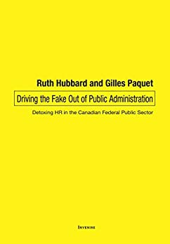 Driving the Fake Out of Public Administration: Detoxing HR in the Canadian Federal Public Sector by [Hubbard, Ruth, Paquet, Gilles]
