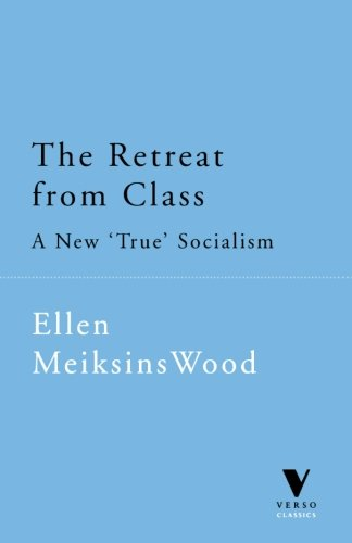 The Retreat From Class: A New True Socialism (Ellen Meiksins Wood compare prices)