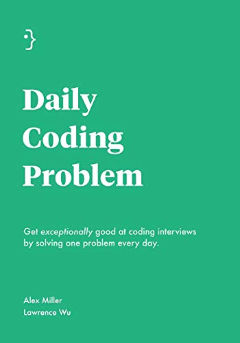 Daily Coding Problem: Get exceptionally good at coding interviews by solving one problem every day (Interview Questions For Data Structures And Algorithms)